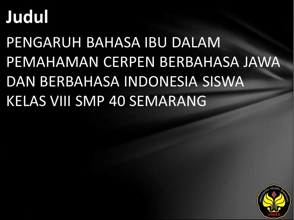 Judul PENGARUH BAHASA IBU DALAM PEMAHAMAN CERPEN BERBAHASA JAWA DAN BERBAHASA INDONESIA SISWA KELAS VIII SMP 40 SEMARANG