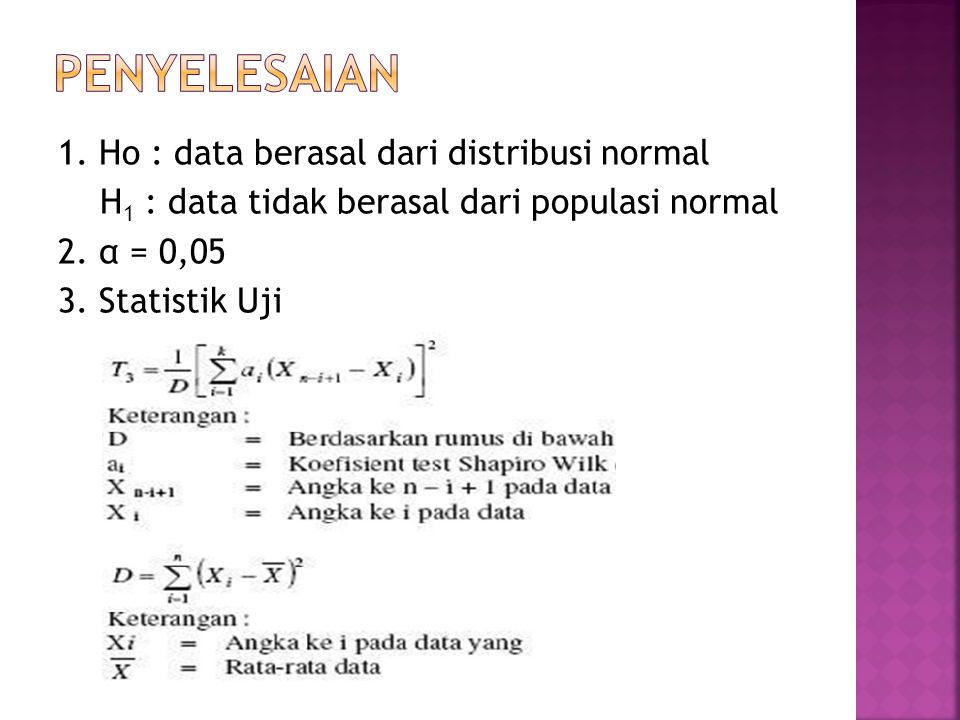 1. Ho : data berasal dari distribusi normal H 1 : data tidak berasal dari populasi normal 2. α = 0,05 3. Statistik Uji