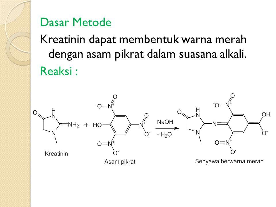 Dasar Metode Kreatinin dapat membentuk warna merah dengan asam pikrat dalam suasana alkali. Reaksi :