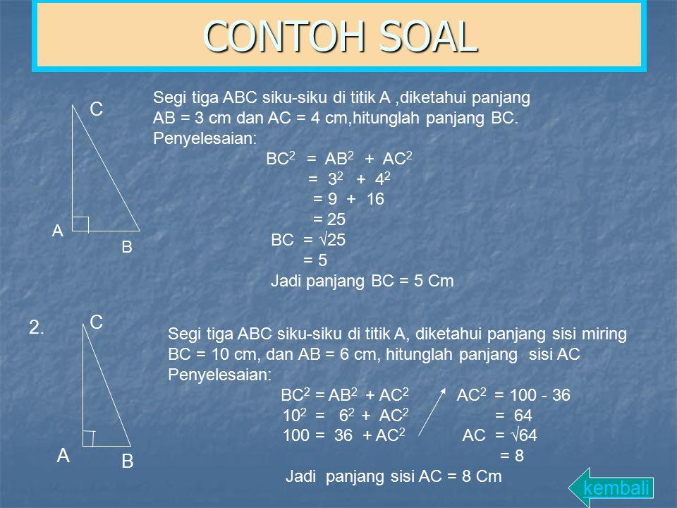 CONTOH SOAL Segi tiga ABC siku-siku di titik A,diketahui panjang AB = 3 cm dan AC = 4 cm,hitunglah panjang BC.
