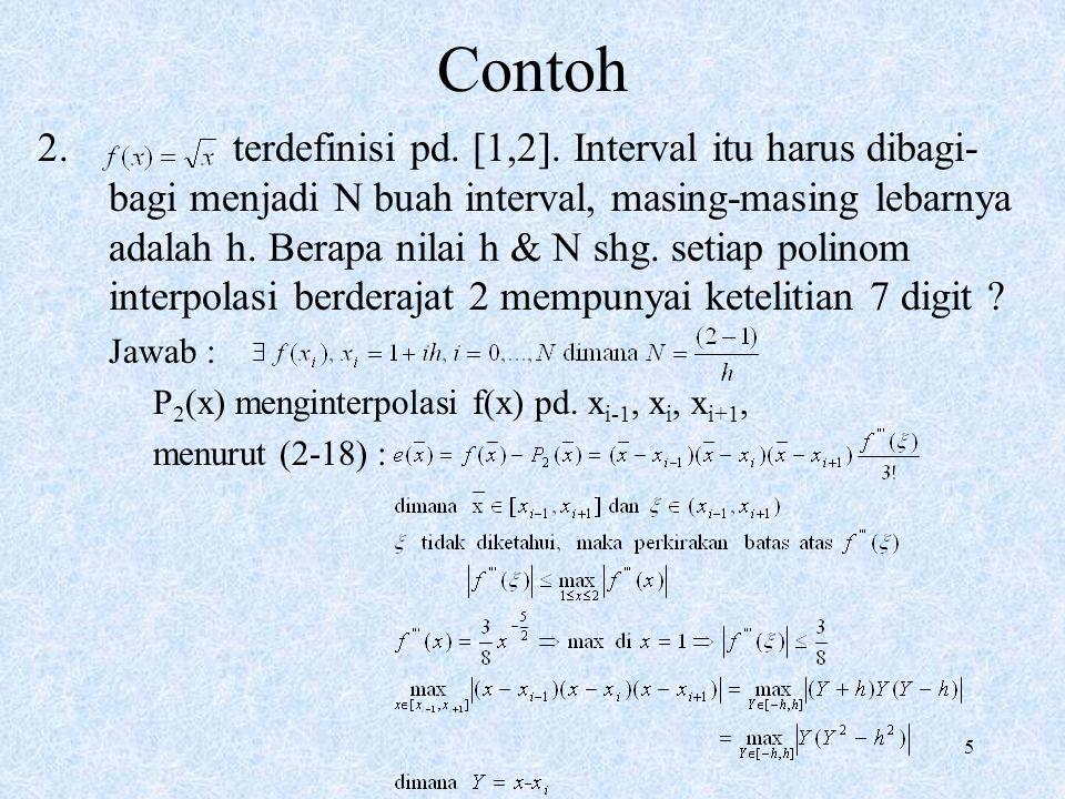 5 Contoh 2. terdefinisi pd. [1,2]. Interval itu harus dibagi- bagi menjadi N buah interval, masing-masing lebarnya adalah h. Berapa nilai h & N shg. s