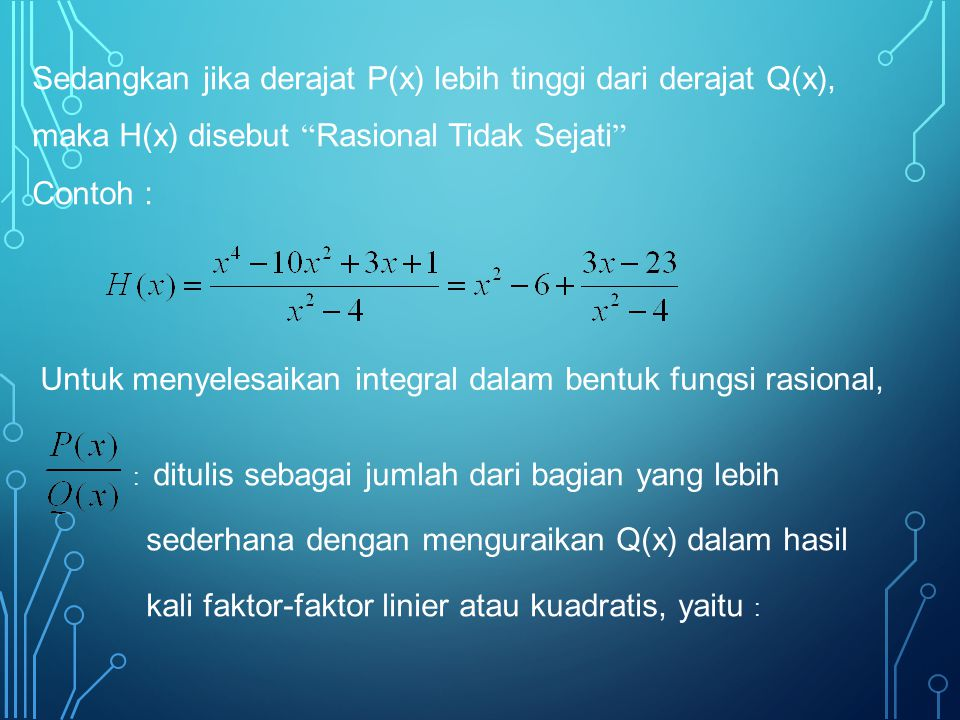 """Sedangkan jika derajat P(x) lebih tinggi dari derajat Q(x), maka H(x) disebut """" Rasional Tidak Sejati """" Contoh : Untuk menyelesaikan integral dalam be"""