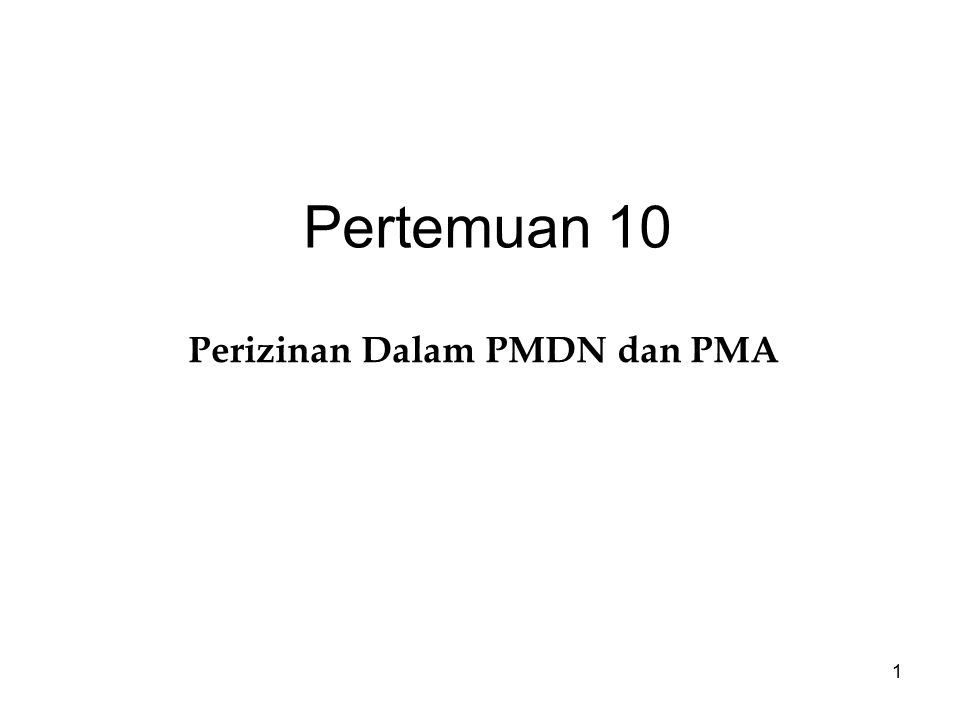 1 Pertemuan 10 Perizinan Dalam PMDN dan PMA