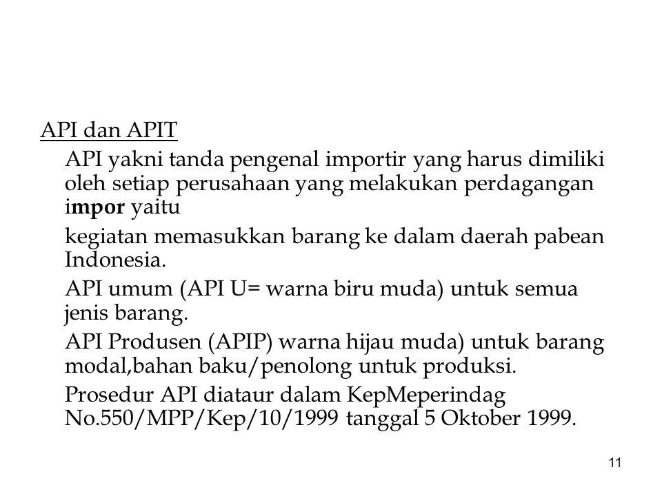 11 API dan APIT API yakni tanda pengenal importir yang harus dimiliki oleh setiap perusahaan yang melakukan perdagangan i mpor yaitu kegiatan memasukk