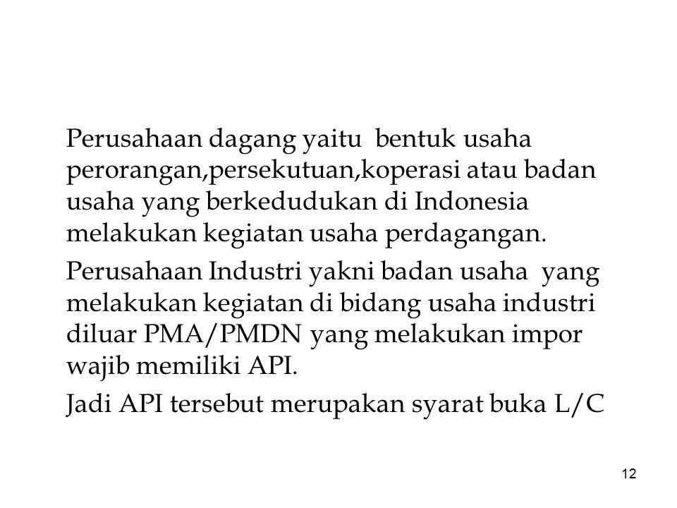 12 Perusahaan dagang yaitu bentuk usaha perorangan,persekutuan,koperasi atau badan usaha yang berkedudukan di Indonesia melakukan kegiatan usaha perda