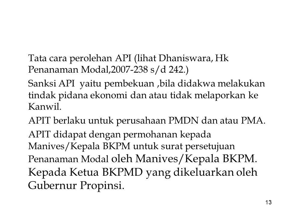 13 Tata cara perolehan API (lihat Dhaniswara, Hk Penanaman Modal,2007-238 s/d 242.) Sanksi API yaitu pembekuan,bila didakwa melakukan tindak pidana ek
