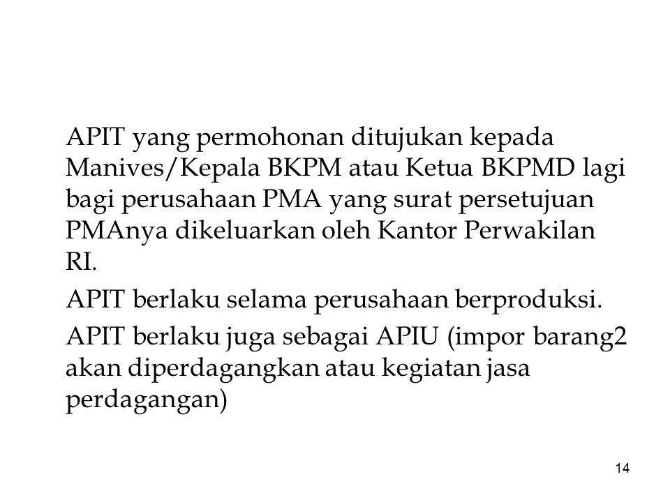 14 APIT yang permohonan ditujukan kepada Manives/Kepala BKPM atau Ketua BKPMD lagi bagi perusahaan PMA yang surat persetujuan PMAnya dikeluarkan oleh