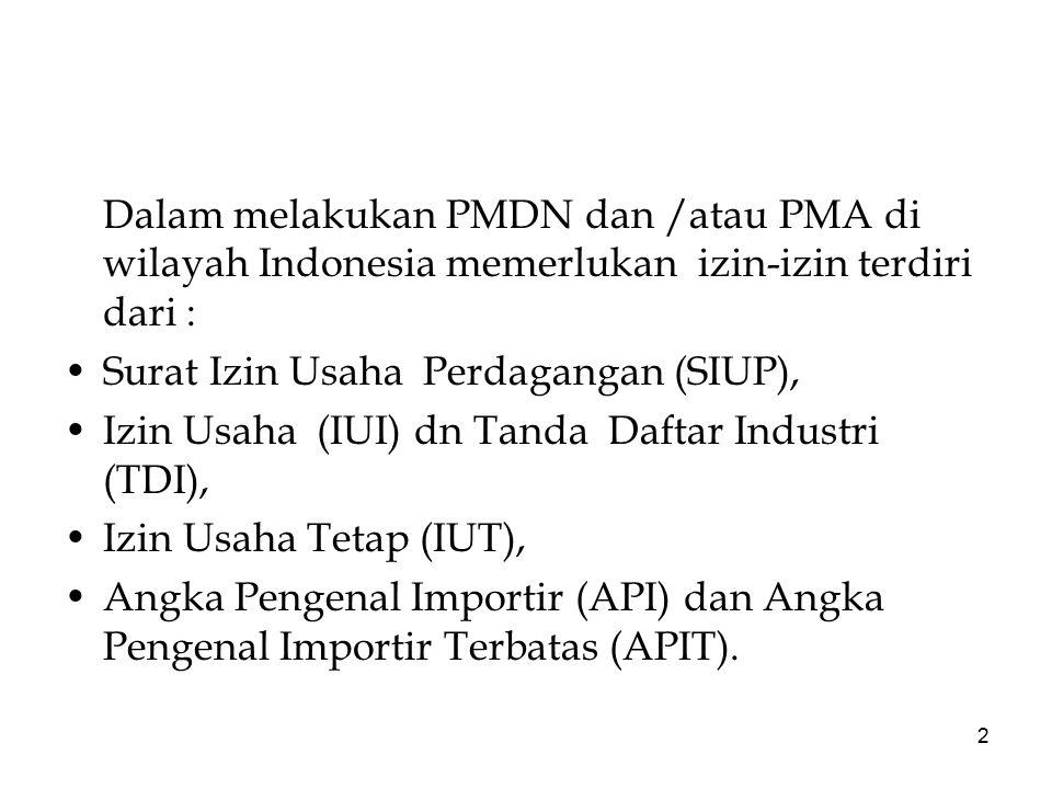 2 Dalam melakukan PMDN dan /atau PMA di wilayah Indonesia memerlukan izin-izin terdiri dari : Surat Izin Usaha Perdagangan (SIUP), Izin Usaha (IUI) dn