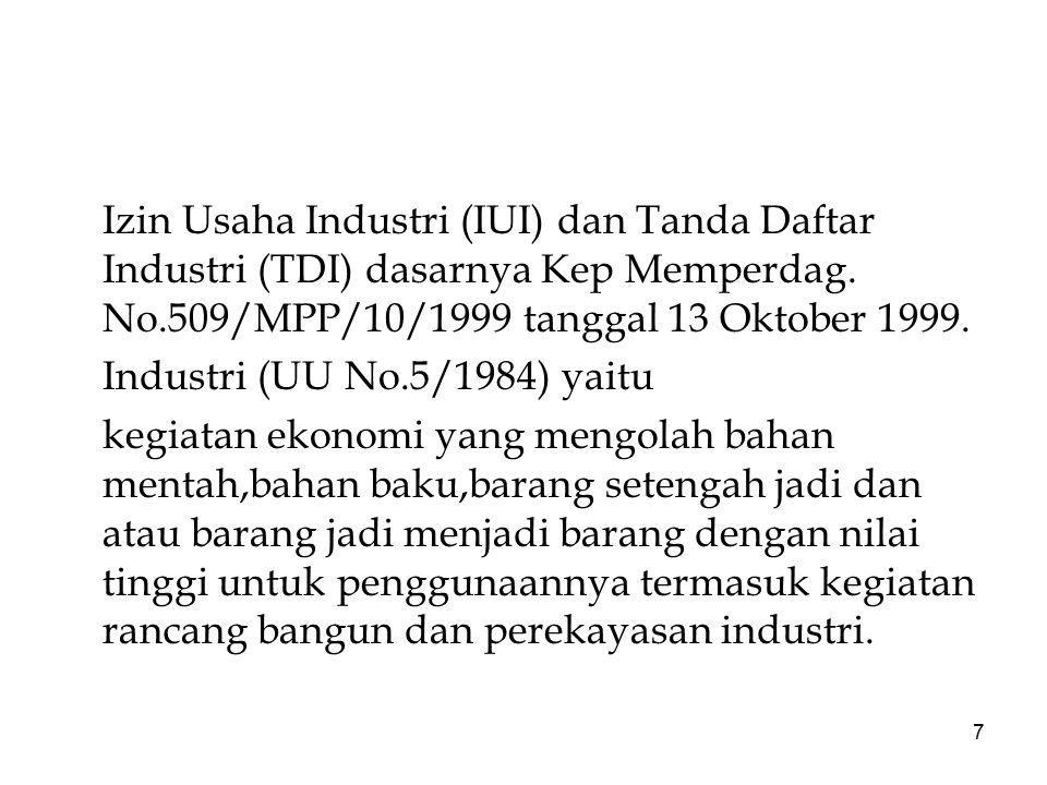 7 Izin Usaha Industri (IUI) dan Tanda Daftar Industri (TDI) dasarnya Kep Memperdag. No.509/MPP/10/1999 tanggal 13 Oktober 1999. Industri (UU No.5/1984