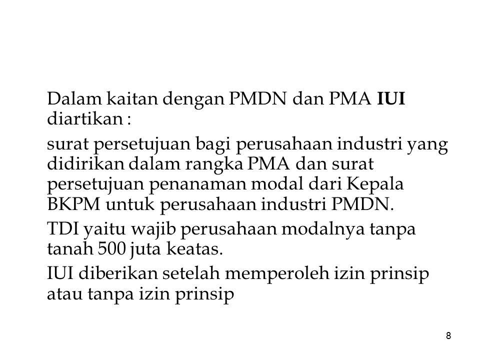 8 Dalam kaitan dengan PMDN dan PMA IUI diartikan : surat persetujuan bagi perusahaan industri yang didirikan dalam rangka PMA dan surat persetujuan pe