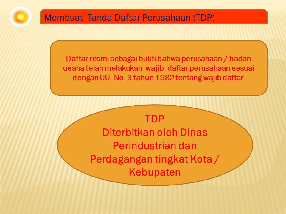 Membuat Tanda Daftar Perusahaan (TDP) Daftar resmi sebagai bukti bahwa perusahaan / badan usaha telah melakukan wajib daftar perusahaan sesuai dengan