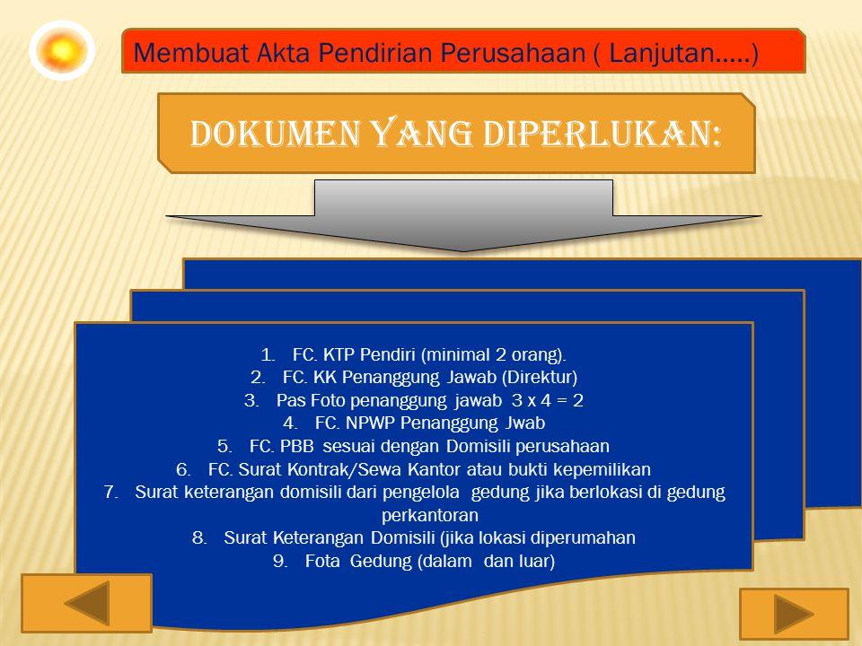 Membuat Akta Pendirian Perusahaan ( Lanjutan…..) Dokumen yang diperlukan: 1.FC. KTP Pendiri (minimal 2 orang). 2.FC. KK Penanggung Jawab (Direktur) 3.