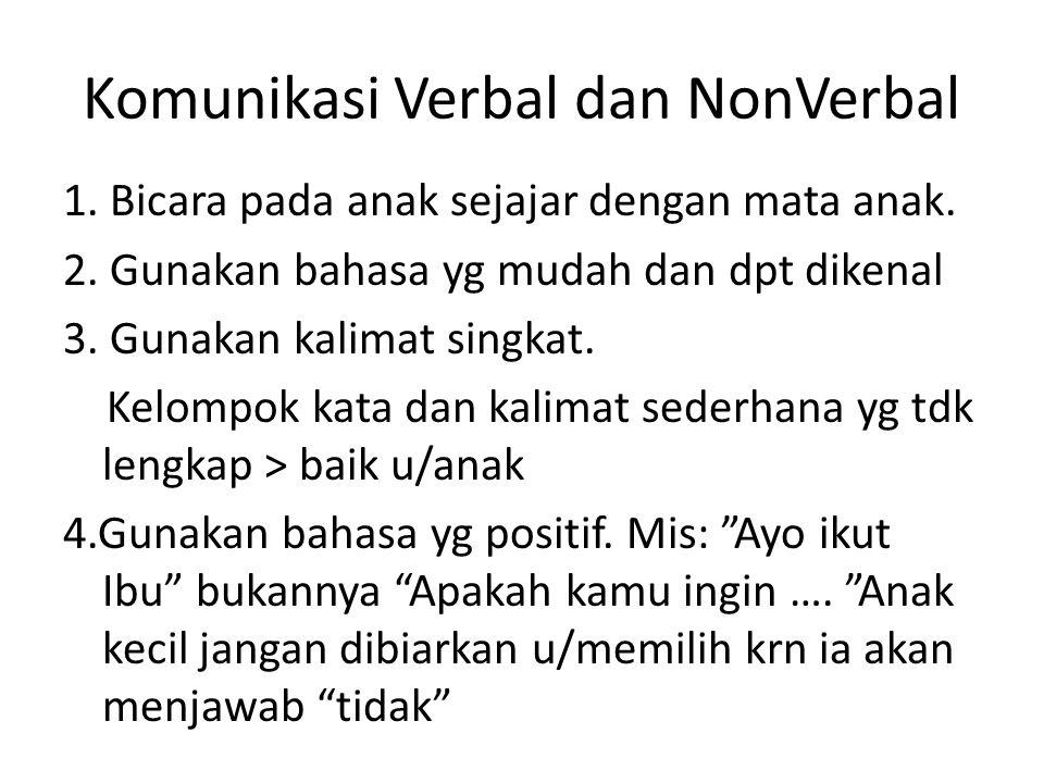 Komunikasi Verbal dan NonVerbal 1. Bicara pada anak sejajar dengan mata anak. 2. Gunakan bahasa yg mudah dan dpt dikenal 3. Gunakan kalimat singkat. K