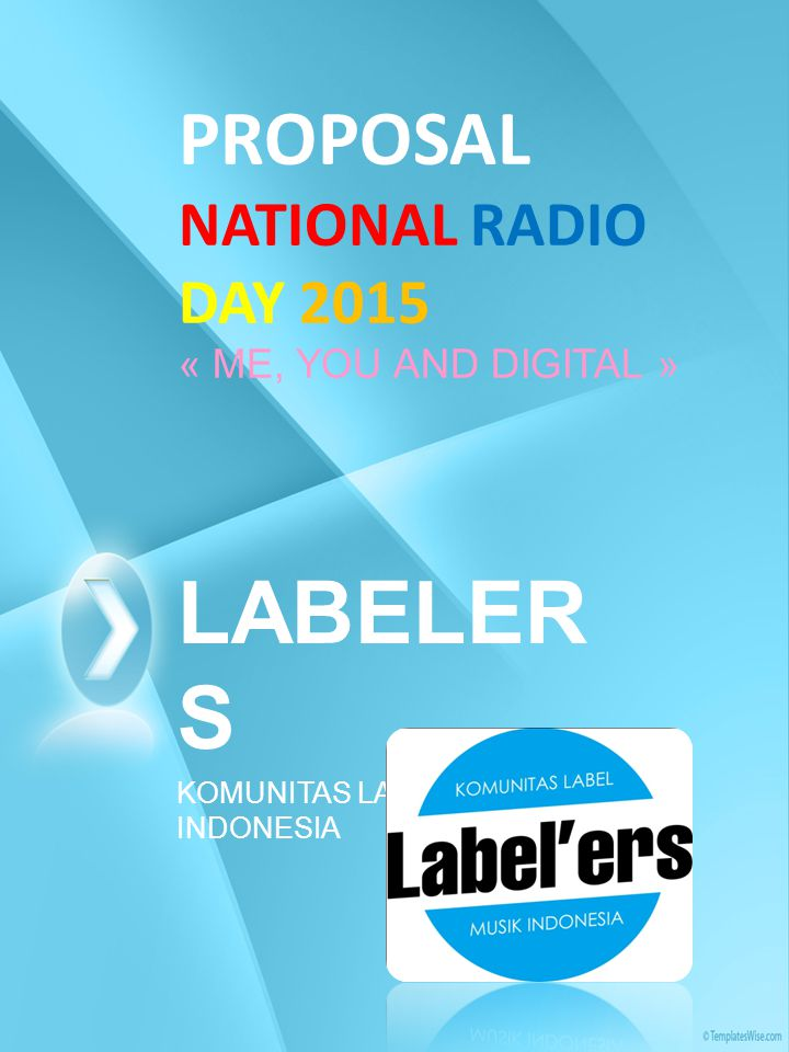 PROPOSAL NATIONAL RADIO DAY 2015 « ME, YOU AND DIGITAL » LABELER S KOMUNITAS LABEL MUSIK INDONESIA