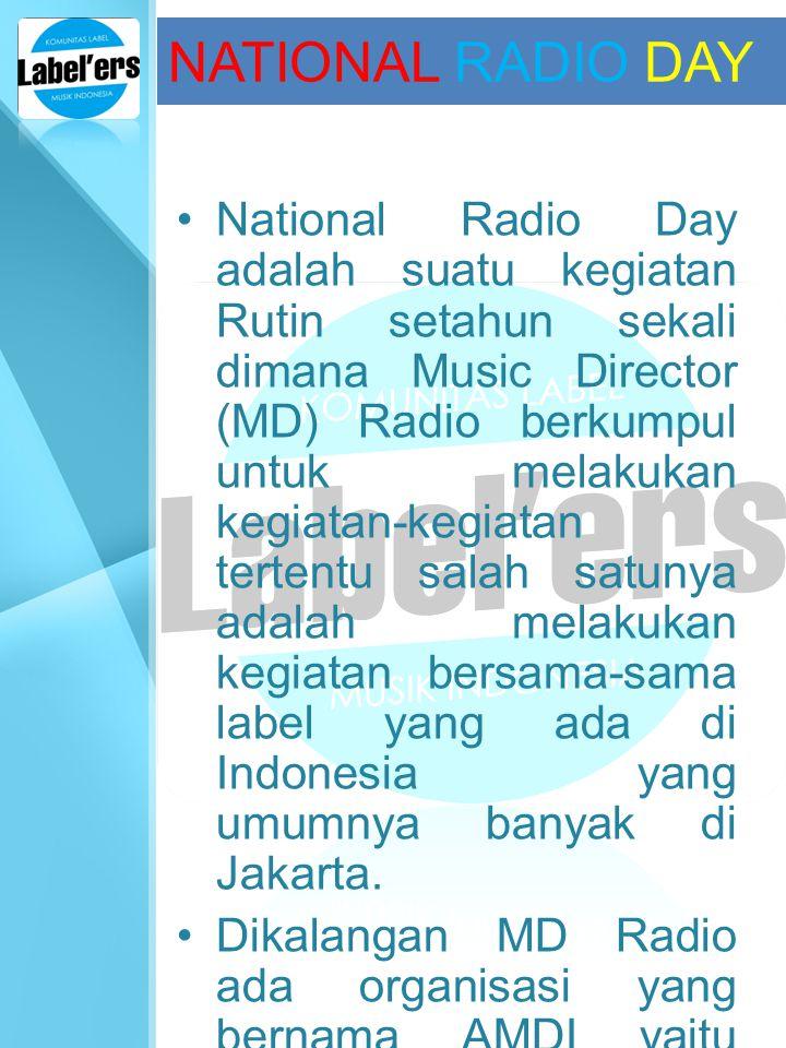 NATIONAL RADIO DAY National Radio Day adalah suatu kegiatan Rutin setahun sekali dimana Music Director (MD) Radio berkumpul untuk melakukan kegiatan-k