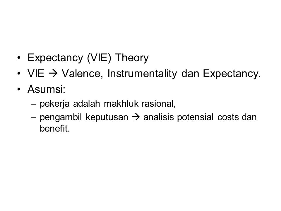 Expectancy (VIE) Theory VIE  Valence, Instrumentality dan Expectancy.