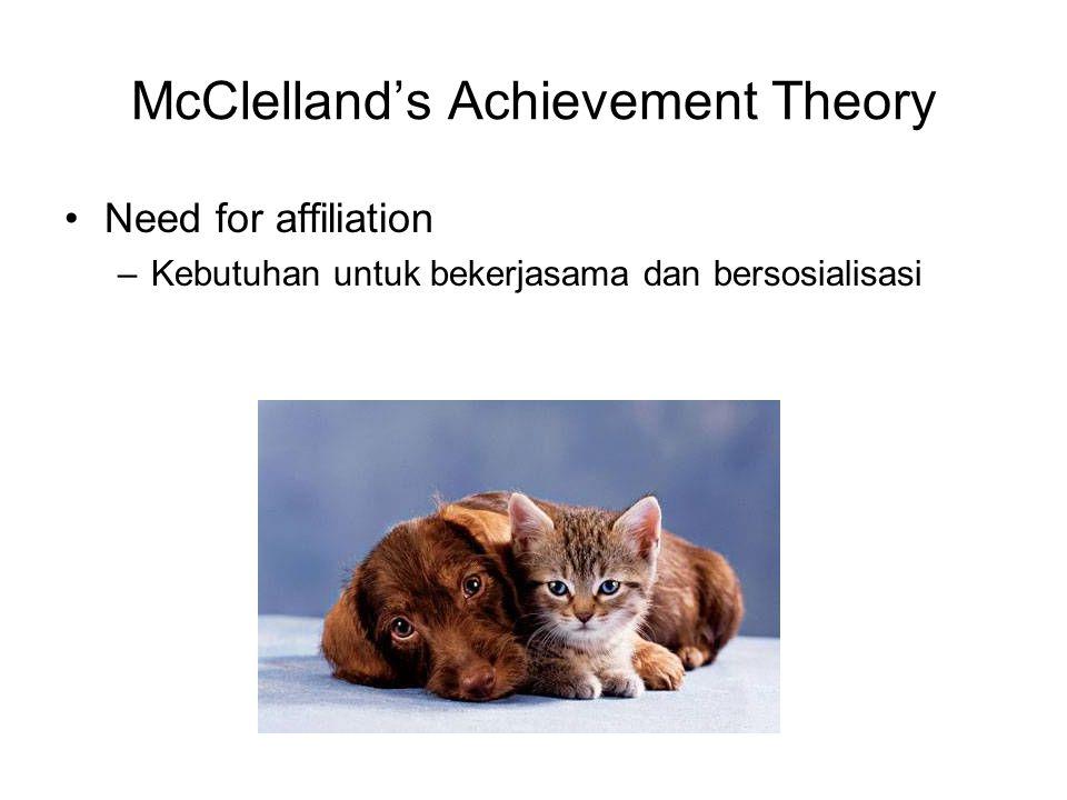 McClelland's Achievement Theory Need for affiliation –Kebutuhan untuk bekerjasama dan bersosialisasi