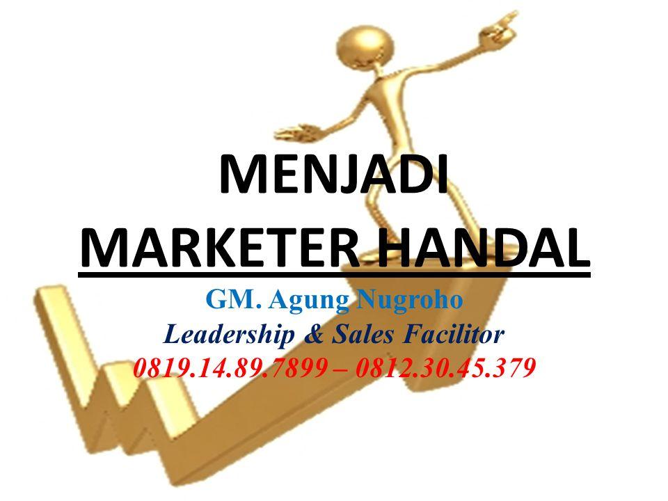 MENJADI MARKETER HANDAL GM. Agung Nugroho Leadership & Sales Facilitor 0819.14.89.7899 – 0812.30.45.379