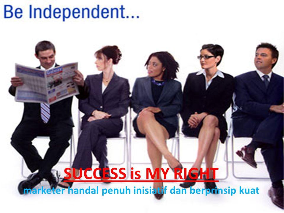 SUCCESS is MY RIGHT marketer handal penuh inisiatif dan berprinsip kuat