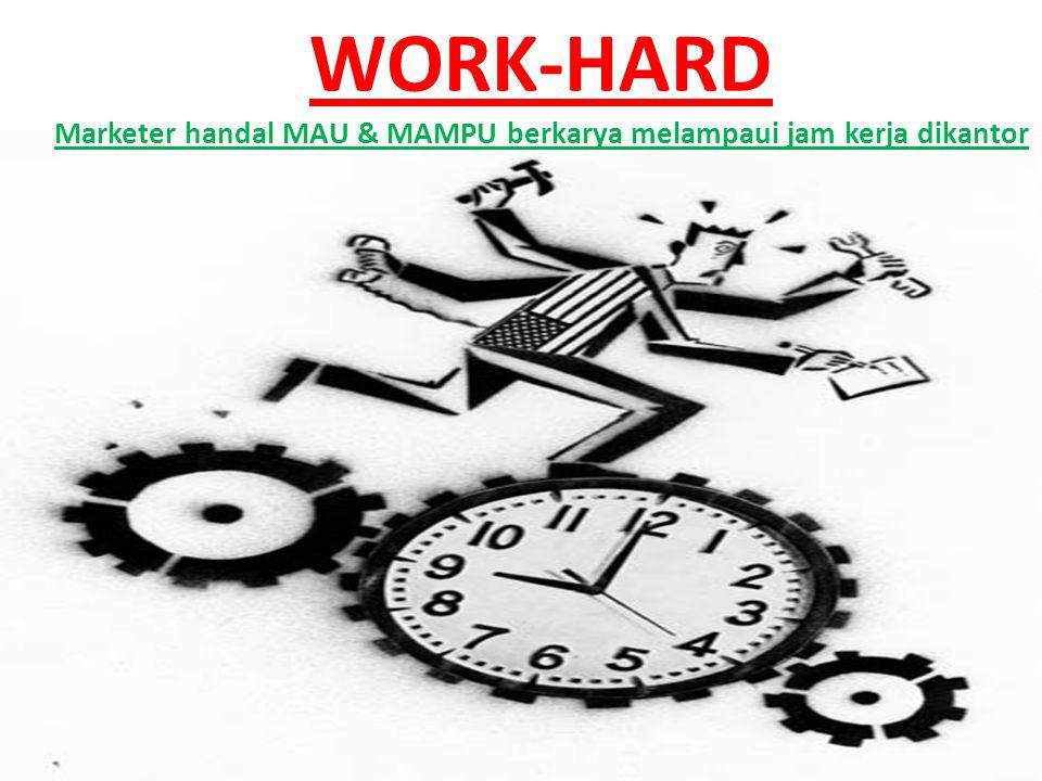 WORK-HARD Marketer handal MAU & MAMPU berkarya melampaui jam kerja dikantor