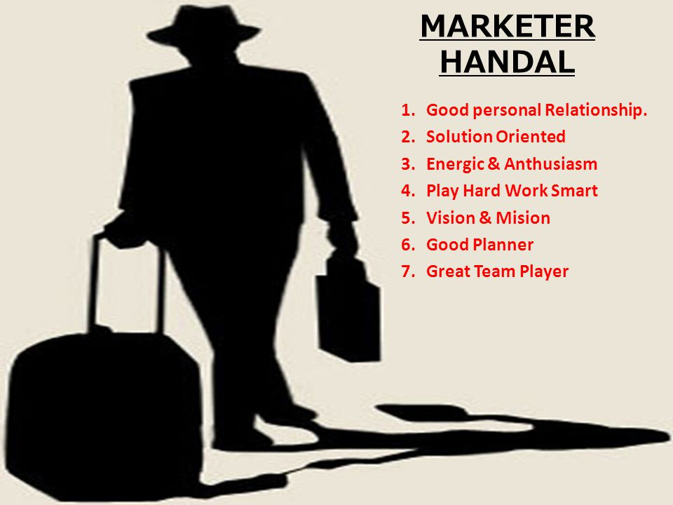 MARKETER HANDAL 1.Good personal Relationship.