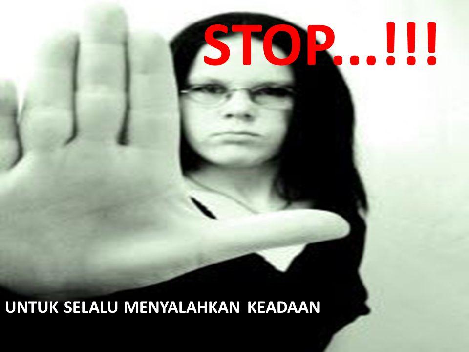 STOP...!!! UNTUK SELALU MENYALAHKAN KEADAAN