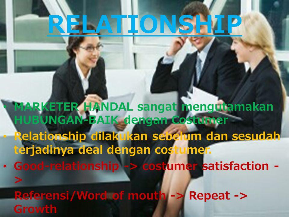RELATIONSHIP MARKETER HANDAL sangat mengutamakan HUBUNGAN-BAIK dengan Costumer Relationship dilakukan sebelum dan sesudah terjadinya deal dengan costu