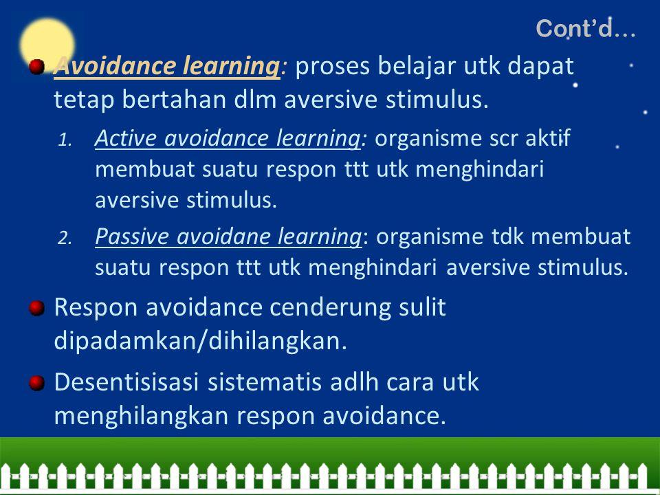 Avoidance learning: proses belajar utk dapat tetap bertahan dlm aversive stimulus. 1. Active avoidance learning: organisme scr aktif membuat suatu res