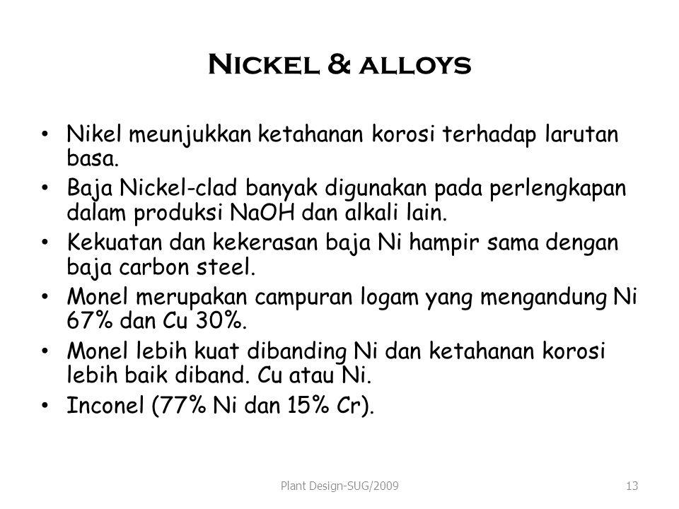 Nickel & alloys Nikel meunjukkan ketahanan korosi terhadap larutan basa. Baja Nickel-clad banyak digunakan pada perlengkapan dalam produksi NaOH dan a