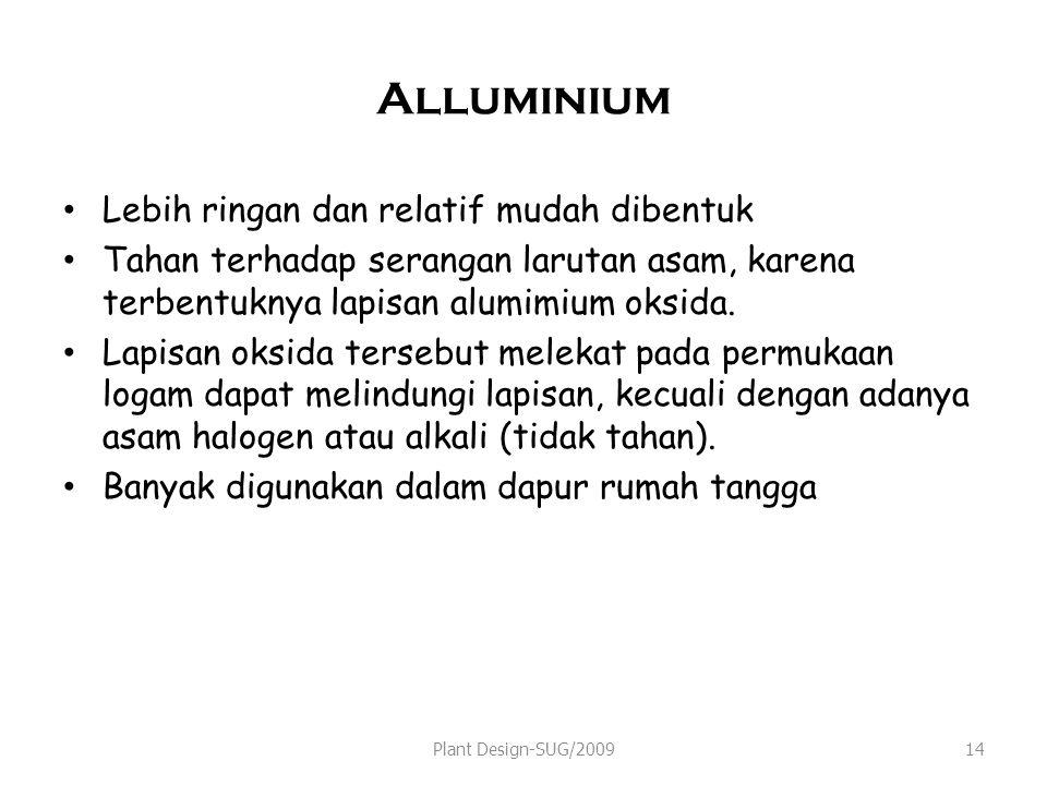Alluminium Lebih ringan dan relatif mudah dibentuk Tahan terhadap serangan larutan asam, karena terbentuknya lapisan alumimium oksida.