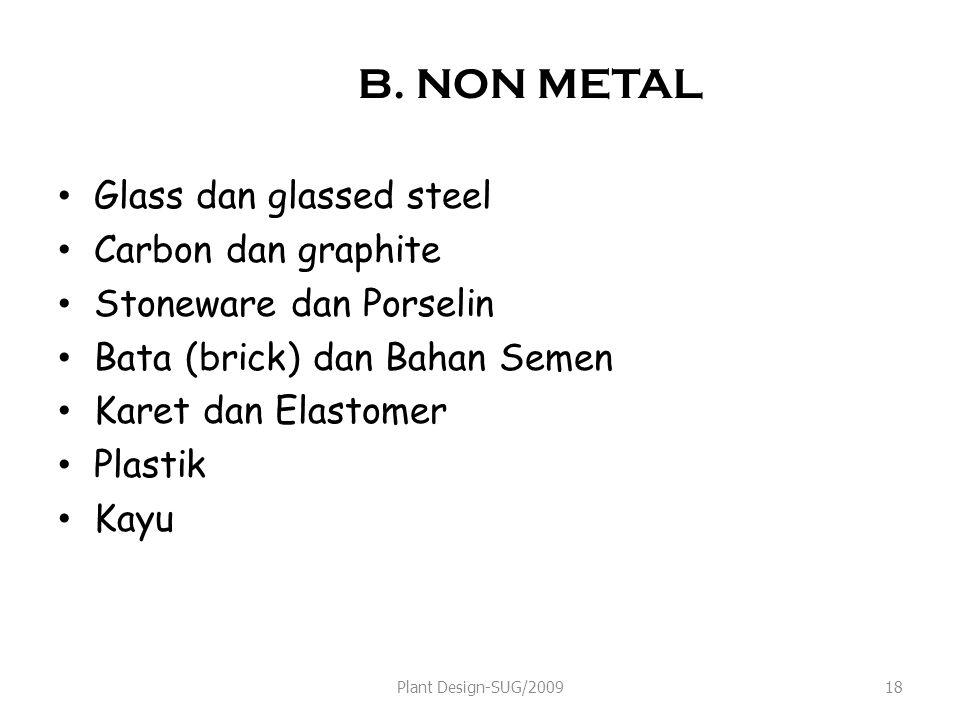 B. NON METAL Glass dan glassed steel Carbon dan graphite Stoneware dan Porselin Bata (brick) dan Bahan Semen Karet dan Elastomer Plastik Kayu Plant De