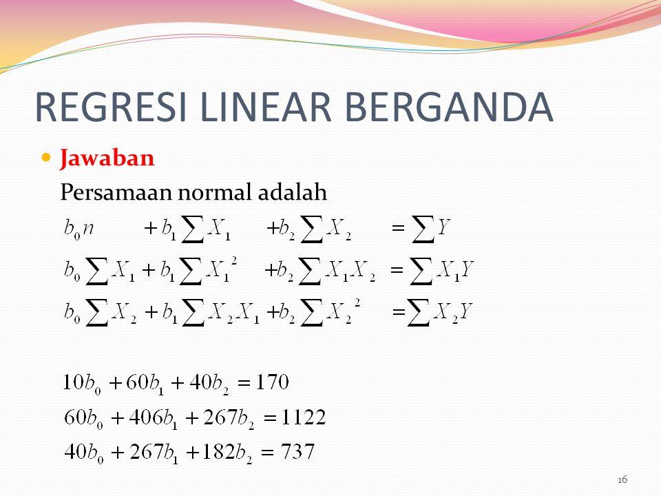 REGRESI LINEAR BERGANDA Jawaban Persamaan normal adalah 16