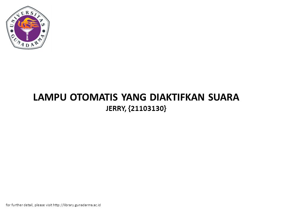 LAMPU OTOMATIS YANG DIAKTIFKAN SUARA JERRY, {21103130} for further detail, please visit http://library.gunadarma.ac.id
