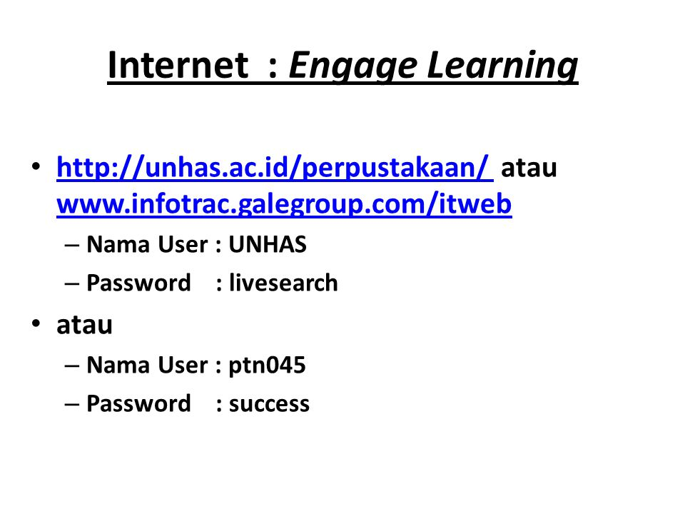 Internet : Engage Learning http://unhas.ac.id/perpustakaan/ atau www.infotrac.galegroup.com/itweb http://unhas.ac.id/perpustakaan/ www.infotrac.galegr