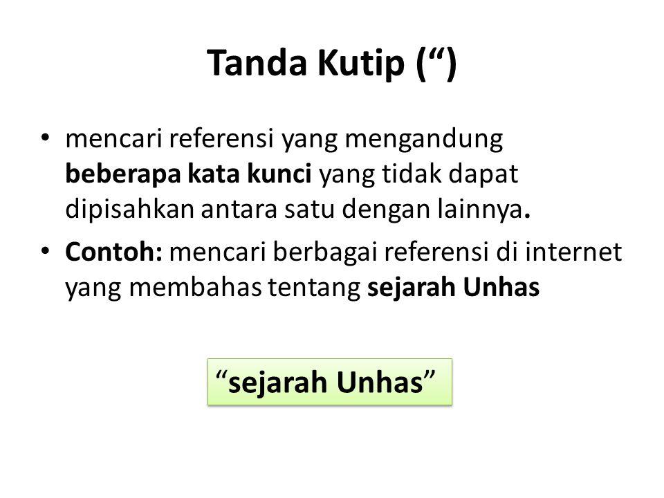 """Tanda Kutip ("""") mencari referensi yang mengandung beberapa kata kunci yang tidak dapat dipisahkan antara satu dengan lainnya. Contoh: mencari berbagai"""