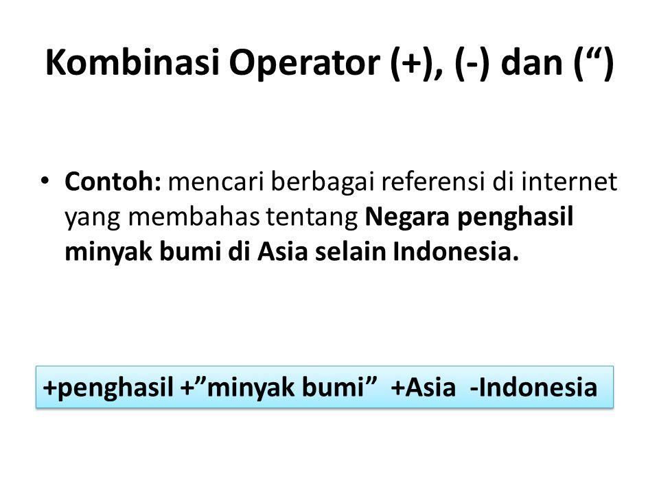 """Kombinasi Operator (+), (-) dan ("""") Contoh: mencari berbagai referensi di internet yang membahas tentang Negara penghasil minyak bumi di Asia selain I"""