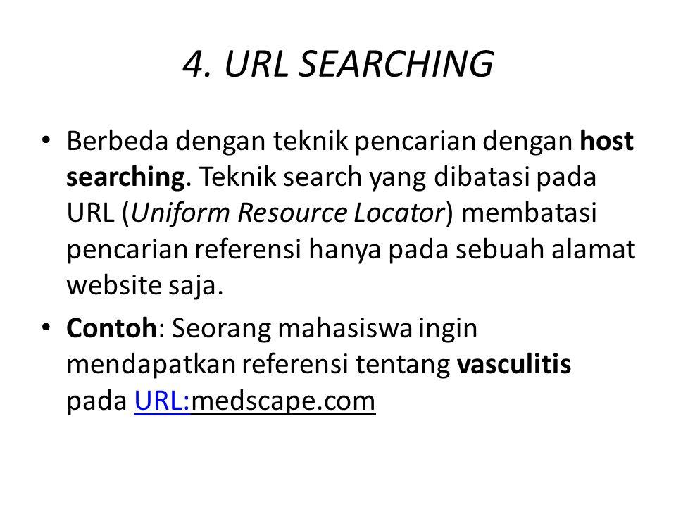 4. URL SEARCHING Berbeda dengan teknik pencarian dengan host searching. Teknik search yang dibatasi pada URL (Uniform Resource Locator) membatasi penc