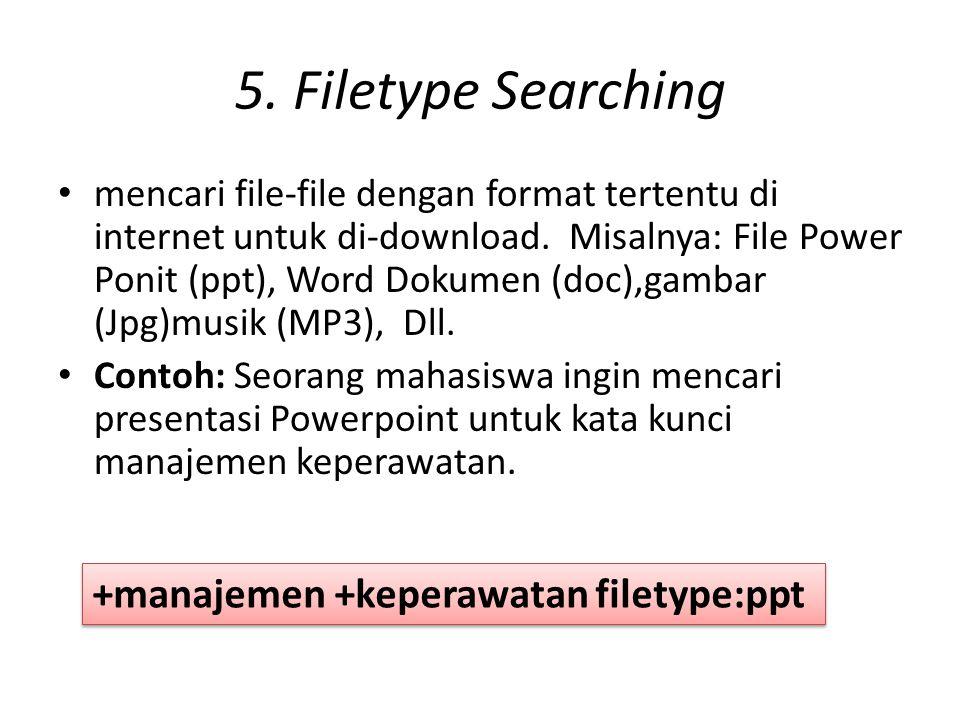 5. Filetype Searching mencari file-file dengan format tertentu di internet untuk di-download. Misalnya: File Power Ponit (ppt), Word Dokumen (doc),gam