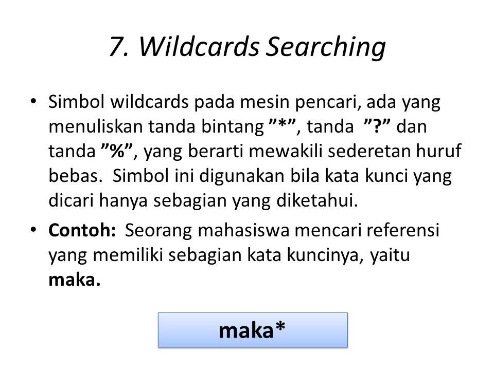 """7. Wildcards Searching Simbol wildcards pada mesin pencari, ada yang menuliskan tanda bintang """"*"""", tanda """"?"""" dan tanda """"%"""", yang berarti mewakili sede"""