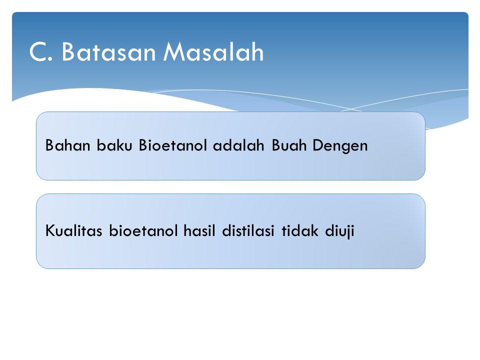Bahan baku Bioetanol adalah Buah Dengen Kualitas bioetanol hasil distilasi tidak diuji C. Batasan Masalah