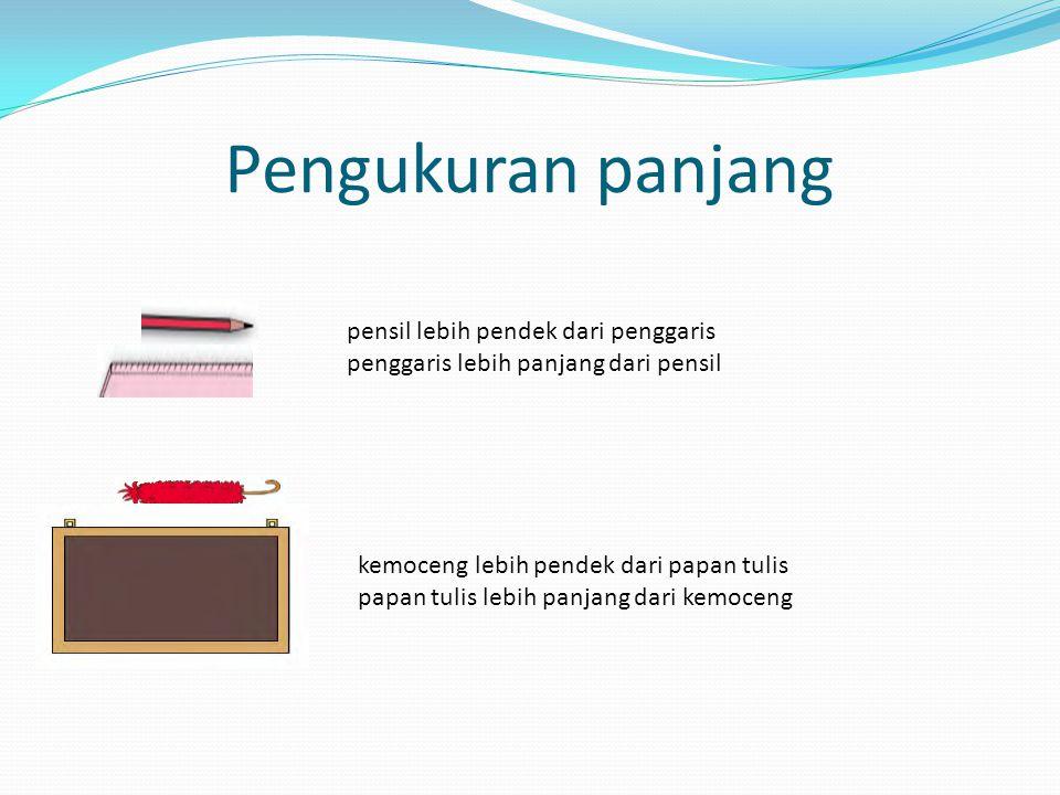 Pengukuran panjang pensil lebih pendek dari penggaris penggaris lebih panjang dari pensil kemoceng lebih pendek dari papan tulis papan tulis lebih panjang dari kemoceng