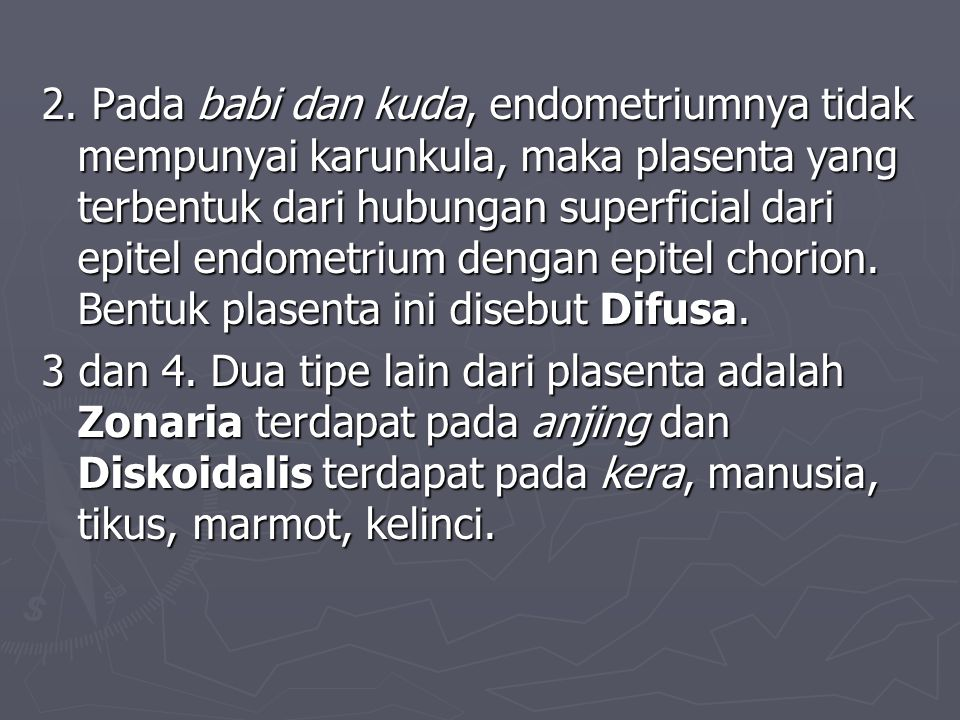 2. Pada babi dan kuda, endometriumnya tidak mempunyai karunkula, maka plasenta yang terbentuk dari hubungan superficial dari epitel endometrium dengan