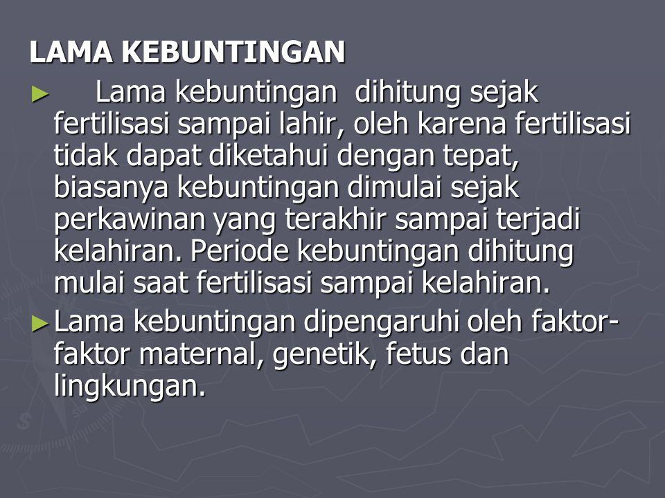 LAMA KEBUNTINGAN ► Lama kebuntingan dihitung sejak fertilisasi sampai lahir, oleh karena fertilisasi tidak dapat diketahui dengan tepat, biasanya kebuntingan dimulai sejak perkawinan yang terakhir sampai terjadi kelahiran.