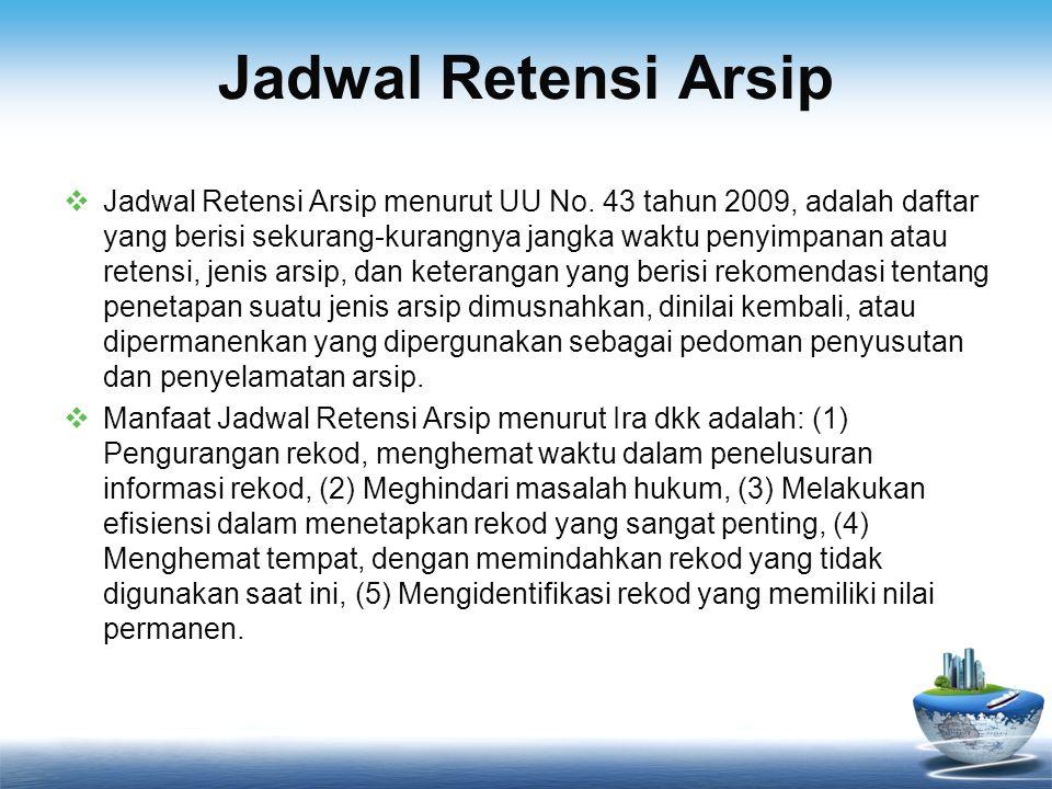Jadwal Retensi Arsip  Jadwal Retensi Arsip menurut UU No. 43 tahun 2009, adalah daftar yang berisi sekurang-kurangnya jangka waktu penyimpanan atau r
