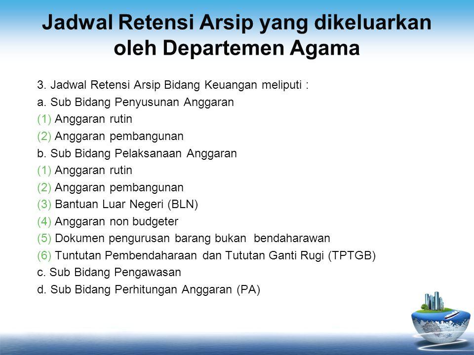 Jadwal Retensi Arsip yang dikeluarkan oleh Departemen Agama 3. Jadwal Retensi Arsip Bidang Keuangan meliputi : a. Sub Bidang Penyusunan Anggaran (1)An
