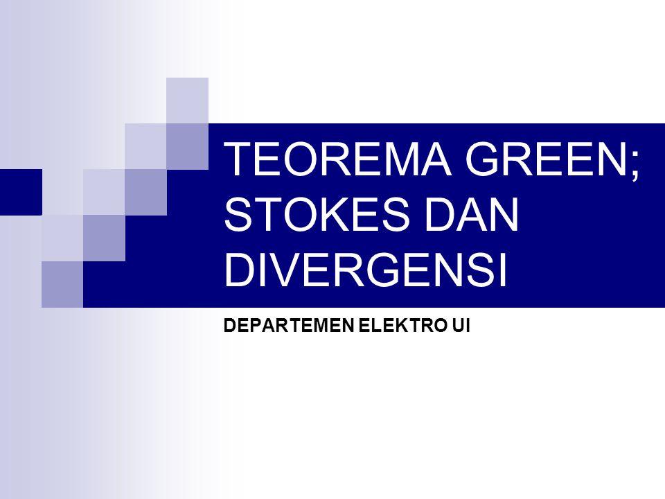TEOREMA GREEN; STOKES DAN DIVERGENSI DEPARTEMEN ELEKTRO UI