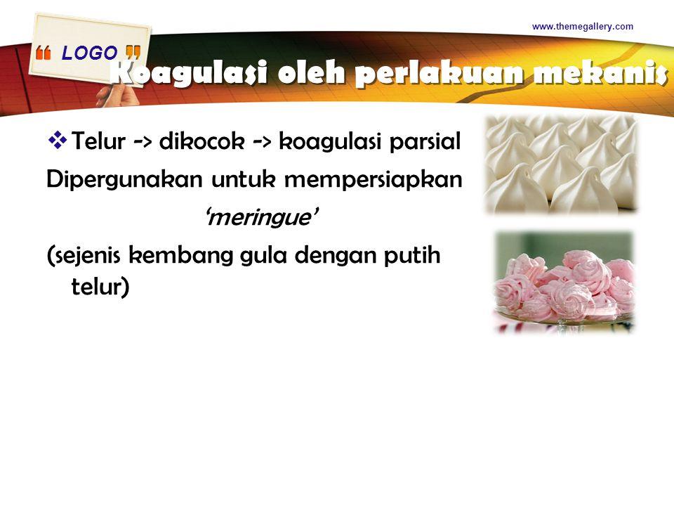 LOGO Koagulasi oleh perlakuan mekanis  Telur -> dikocok -> koagulasi parsial Dipergunakan untuk mempersiapkan 'meringue' (sejenis kembang gula dengan