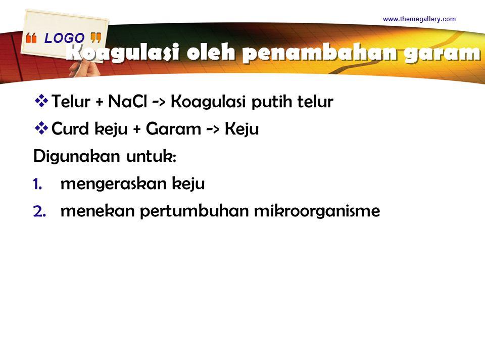 LOGO Koagulasi oleh penambahan garam  Telur + NaCl -> Koagulasi putih telur  Curd keju + Garam -> Keju Digunakan untuk: 1.mengeraskan keju 2.menekan