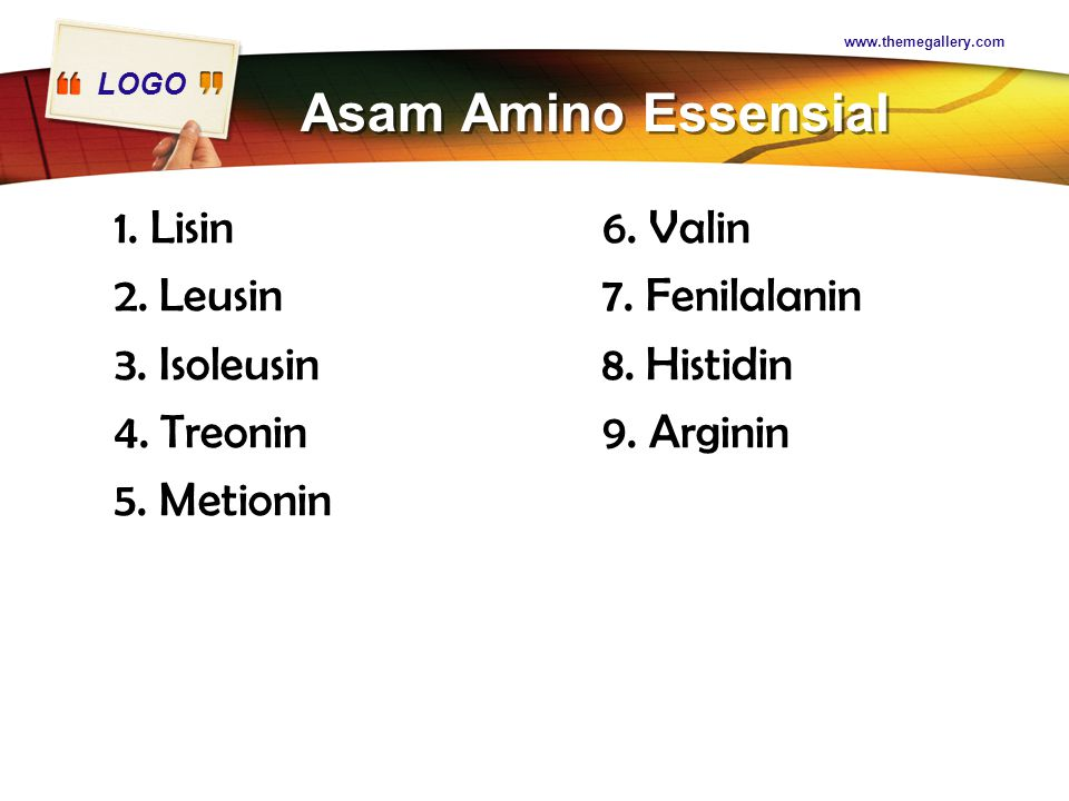 LOGO Asam Amino Essensial 1. Lisin 2. Leusin 3. Isoleusin 4. Treonin 5. Metionin 6. Valin 7. Fenilalanin 8. Histidin 9. Arginin www.themegallery.com