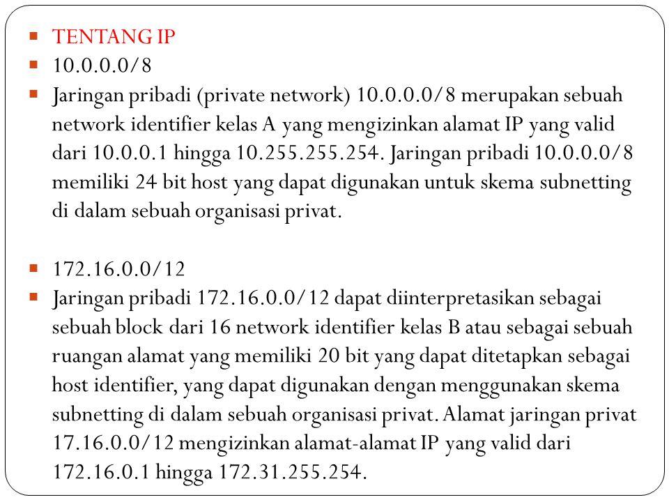  TENTANG IP  10.0.0.0/8  Jaringan pribadi (private network) 10.0.0.0/8 merupakan sebuah network identifier kelas A yang mengizinkan alamat IP yang
